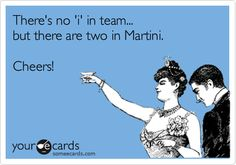 There's no 'i' in team... but there are two in Martini. Cheers!