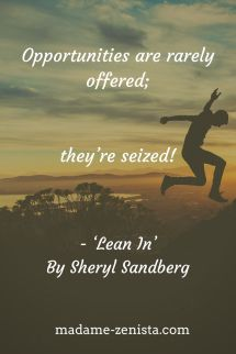 Opportunities are rarely offered; they're seized!