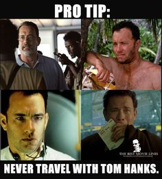 Pro tip: Never travel with Tom Hanks