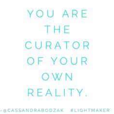 Decide to curate your own reality