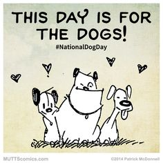 """This day is for the <a class=""""pintag"""" mce_thref=""""/explore/dogs"""" title=""""#dogs explore Pinterest"""">#dogs</a>! Happy National Dog Day! <a class=""""pintag searchlink"""" data-query=""""%23MUTTScomics"""" data-type=""""hashtag"""" mce_thref=""""/search/?q=%23MUTTScomics&rs=hashtag"""" rel=""""nofollow"""" title=""""#MUTTScomics search Pinterest"""">#MUTTScomics</a>"""