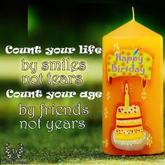 Count Your Life By Smiles Not Tears Age Friends Years Happy Birthday Happybirthday Hb Quotes