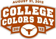 Texas Longhorns  Even though you should wear it every day, be sure and wear your BURNT ORANGE tomorrow (Fri Aug 31) for College Colors Day! Hook 'em, Horns!