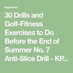 30 Drills and Golf-Fitness Exercises to Do Before the End of Summer No. 7 Anti-Slice Drill - KPJgolf.com Golf and Fitness by Karen Palacios-Jansen