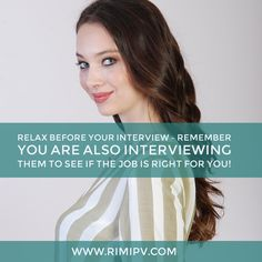 Relax before your interview – remember you are also interviewing them to see if the job is right for you!