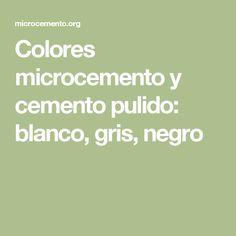 Colores microcemento y cemento pulido: blanco, gris, negro