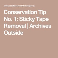 Conservation Tip No. 1: Sticky Tape Removal | Archives Outside