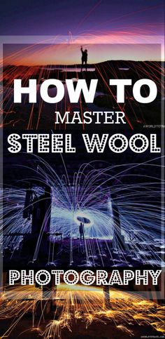 How to Master Steel Wool Photography in 8 simple tips