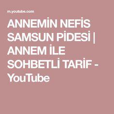 ANNEMİN NEFİS SAMSUN PİDESİ | ANNEM İLE SOHBETLİ TARİF - YouTube You Youtube, Calm
