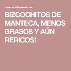 BIZCOCHITOS DE MANTECA, MENOS GRASOS Y AÚN RERICOS!
