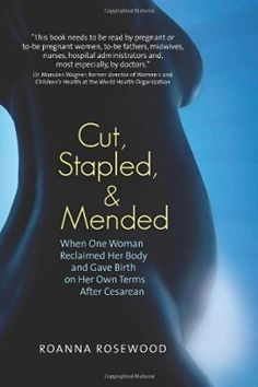 Cut, Stapled, and Mended: When One Woman Reclaimed Her Body and Gave Birth on Her Own Terms After Cesarean