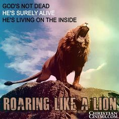 God's not dead he is surely alive.