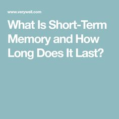What Is Short-Term Memory and How Long Does It Last?