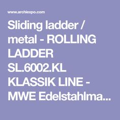 Sliding ladder / metal - ROLLING LADDER SL.6002.KL KLASSIK LINE - MWE Edelstahlmanufaktur