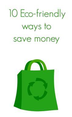 10 ecofriendly ways to save money. Going green doesn't have to cost an arm and a leg! It can be a frugal way ot live.