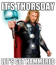 """its funny because the term Thursday actually derives from the God Thor....this is usually the part when someone yells """"NERD!!"""""""