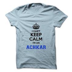 I Love I cant keep calm Im an ACHKAR T-Shirts #tee #tshirt #named tshirt #hobbie tshirts #achkar