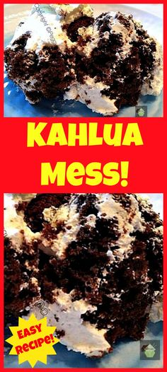 Kahlua Mess..This is one awesome dessert!  Easy to make cake recipe too.