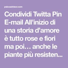 Condividi Twitta Pin E-mail All'inizio di una storia d'amore è tutto rose e fiori ma poi… anche le piante più resistenti, se non vengono ...