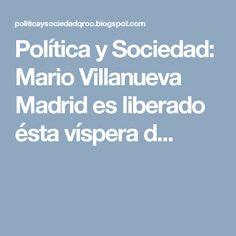 Política y Sociedad: Mario Villanueva Madrid es liberado ésta víspera d...