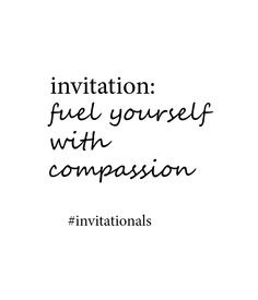 Fuel yourself with compassion. This week's #invitational. Get 'em all here: http://libreliving.com/invitationals/