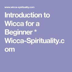 Introduction to Wicca for a Beginner   *  Wicca-Spirituality.com
