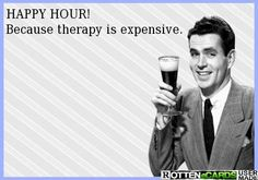 HAPPY HOUR! Because therapy is expensive.****not if you have insurance so I do both :)