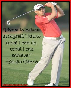 A really inspirational statement by the one and only Sergio Garcia!  #golf #quotes #lorisgolfshoppe