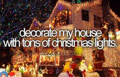 Decorate My House with Tons of Christmas Lights / Bucket List Ideas / Before I Die Bucket List Before I Die, One Day I Will, Life List, Lets Do It, It Goes On, So Little Time, Christmas Lights, Hanukkah Lights, Just In Case