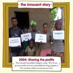 In 2004 Innocent began donating 10% of their profits to charity each year.