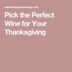 Pick the Perfect Wine for Your Thanksgiving