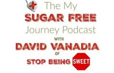 The My Sugar Free Podcast - Episode 7: David Vanadia of Stop Being Sweet!    How 9/11 started one man's journey to wellness.