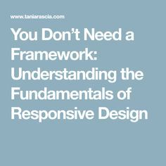 You Don't Need a Framework: Understanding the Fundamentals of Responsive Design