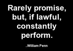 Rarely promise, but, if lawful, constantly perform. William Penn, Wisdom Quotes, Whisper, Clever, Cards Against Humanity, Let It Be, Sayings, History, Words