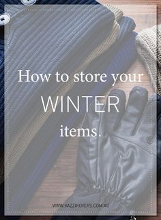 How to store your Winter items ready for next season.