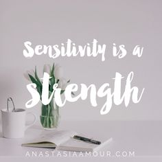 Sensitivity is a strength - on being sensitive, intuitive & HSP. @anastasiaamour