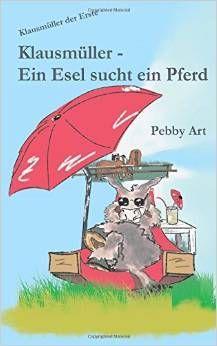 In dem Buch Klausmüller - Ein Esel sucht ein Pferd von Pebby Art geht es um Klara, die mit ihren Eltern bei ihrer Großtante Agnes Ferien machen soll, obwohl sie eigentlich nach Mallorca will. Doch dann erfährt sie, dass ihre Großtante Pferde hat und trifft...