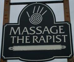 Funny Signs ~ Massage the Rapist