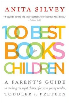 100 Best Books for Children: A Parent's Guide to Making the Right Choices for Your Young Reader, Toddler to Preteen: Anita Silvey: 9780618618774: Amazon.com: Books