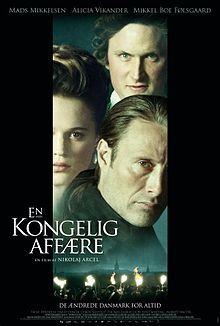 A Royal Affair (En kongelig affaere). Denmark, Sweden, Czech Republic. Mads Mikkelsen, Alicia Vikander, Mikkel Folsgaard. Directed by Nikolaj Arcel. 2012