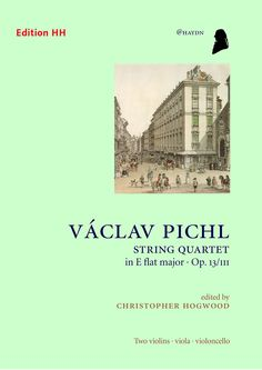 String quartet in E flat major, op. 13/III : two violins, viola, violoncello / Václav Pichl ; edited by Christopher Hogwood. Classmark: 874.C2.P13