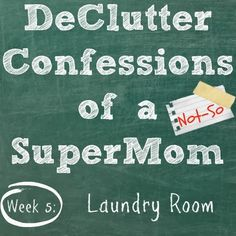 DeClutter Confessions Week 5 ~ Laundry Room