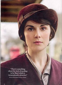 """Theres something about the lack of needing to be liked that is extremely attractive"" Lady Mary"