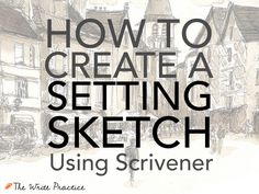 How do you create engaging settings that enhance your story? And how can the popular writing software, Scrivener, help you create setting sketches?