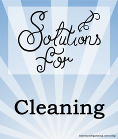Great solutions for cleaning the home from Sabrina's Organizing blog. Enjoy and share!