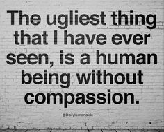 One of the ugliest things I have ever had to experience was someone who I thought was a friend showing me and others no compassion during a time of need but insisting others must care for her when she didn't ever show the same care. Shame on her. And if she only knew how much compassion I showed her instead of being heartless. Great Quotes, Quotes To Live By, Me Quotes, Inspirational Quotes, Morals Quotes, Promise Quotes, Inspiring Sayings, Work Quotes, Amazing Quotes
