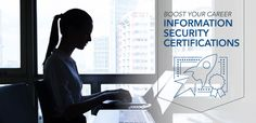 Learn about the most popular and sought after certifications in information security, and how they could help you move forward in your career.