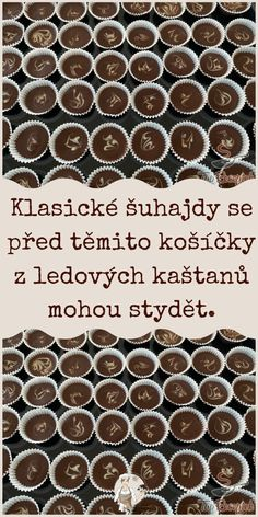 Klasické šuhajdy se před těmito košíčky z ledových kaštanů mohou stydět. Christmas Candy, Amazing Cakes, Food And Drink, Baking, Bread Making, Patisserie, Christmas Treats, Backen, Sweets