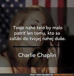 Tvoje nahé tělo by mělo patřit jen tomu… Love You, Let It Be, Charlie Chaplin, Powerful Words, Sad Quotes, Picture Quotes, Language, Advice, Thoughts