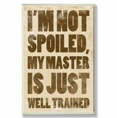 Spoiled and Trained